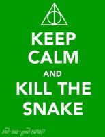 Keep Calm and Kill the Snake by Brown-Eyed-Rocker