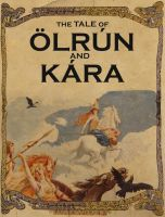 The Tale of Olrun and Kara by nothere3