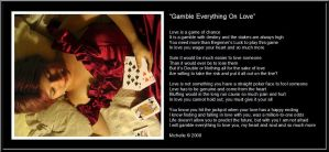 Gamble Everything On Love by VisualPoetress