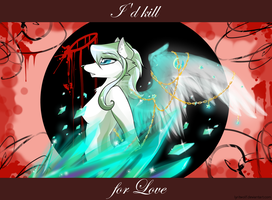 .:+I'd Kill+:. by Lyritwolf
