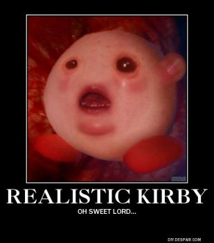 Realistic Kirby Demotivational Poster by Haxorus54