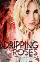 DrippingRoses by TrulyMadIrresistible
