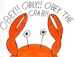 Obey, Obey, Obey the Crab. by HyperCanaryFairy