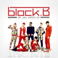 Block B- Do You Wanna B? by Awesmatasticaly-Cool