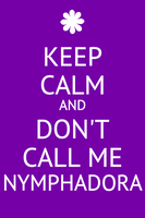 Keep Calm and Don't call me Nymphadora by thepotterlybunchshow