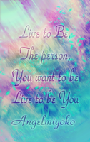 .:Live To Be:. by AngelMiyoko
