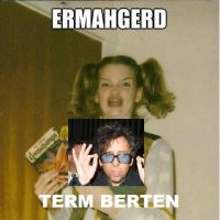 ERMAHGERD TERM BERTEN by Snow-Feather1203
