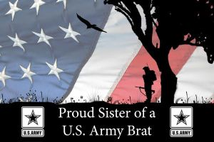 Proud Sister of a US Army Brat by itsalladream321