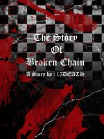 THE STORY OF BROKEN CHAIN by 15DEATH
