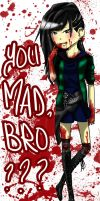 YOU MAD, BRO by Smatch