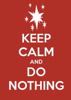Keep Calm and Do Nothing by SlamTackle