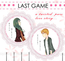 Last Game: A Twisted Pure Love Story... by ChocolatexMiracle