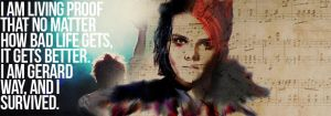 I'm gerard way and I survived, you will too. by randomgraphic