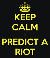 Keep calm i predict a riot by asymmetrical-wings
