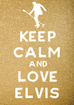 KEEP CALM AND LOVE ELVIS by RetroNinja
