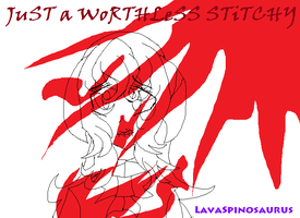 JuST a WoRTHLeSS STiTCHY by LavaSpinosaurus