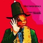 Trout Mask Replica Replica by Though-Snickers
