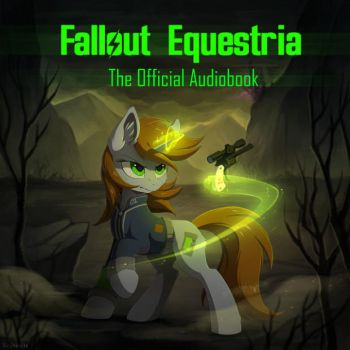 Fallout Equestria - The Official Audiobook! by hioshiru-alter