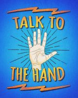 Talk to the hand Funny Nerd an Geek Humor Statemen by mrsbadbugs