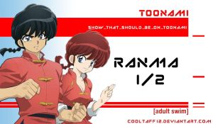 Ranma 1/2 Shoud Be On Toonami by CoolTaff12
