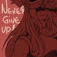 NEVER GIVE UP by Night-mist