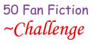 50 Fan Fiction Challenge by MomoScarletKaulitz