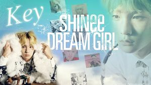 SHINee - Dream Girl - Key Version by ForeverK-PoPFan