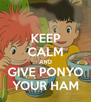 Keep Calm and Give Ponyo Your Ham - Ponyo by EvaBirthday