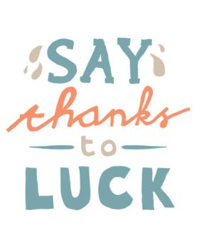 Say Thanks to Luck by spctn