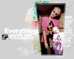 Everything youre not by awesomestyle