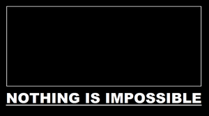 Motivational Poster: Nothing Is Impossible by ThatBronyWithGlasses
