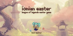 GAME: LoL - Ionian Easter Rerelease by cubehero