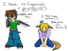 I HAVE NO FINNGERRSS by ChaosTearKitsune
