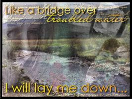 Bridge Over Troubled Water by JustBreakaway-x