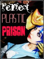Perfect Plastic Prison - Cover by artemisroseshadow