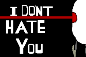 I Dont Hate You by bazookatortise