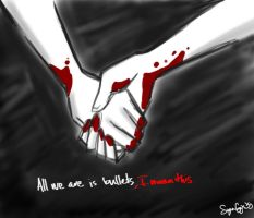 All we are is bullets by IThoughtIToldYou