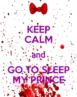 KEEP CALM and GO TO SLEEP MY PRINCE by YuiGiu
