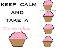 Keep Calm and Take a CUPCAKE! by StupidPoptart