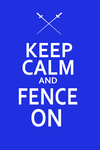 Keep Calm and Fence On Ver1 by Ryuuzaki-L-spy-19