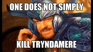 One does not simply kill Tryndamere by Gwaveproductions