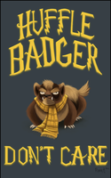 Huffle Badger Don't Care! by Cryptid-Creations