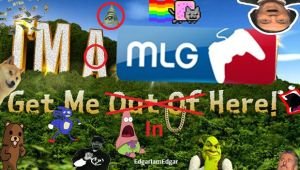 I'm A MLG Get Me IN Here by EdgarIamEdgar