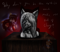 Why Don't You Be the Artist + Make Me Out of Clay? by ScottishRedWolf