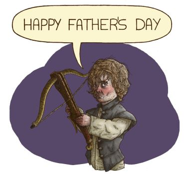 Happy Father's Day from Tyrion Lannister by mrlipeluigi