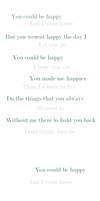 You could be happy by MarzipanDrizzle
