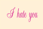 I Hate you T-shirt by godemperorofhell