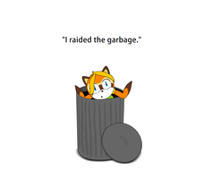 """I raided the garbage"" by UltraTheHedgetoaster"