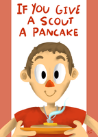 If You Give A Scout A Pancake by loneyqua