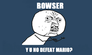 BOWSER Y U NO by Bowser14456